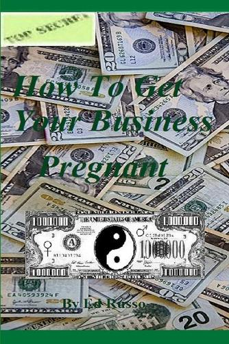 How to Get Your Business Pregnant (Paperback)
