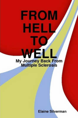 From Hell To Well: My Journey Back From Multiple Sclerosis (Paperback)