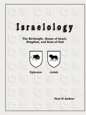 Israelology: The Birthright, House of Israel, Kingdom, and Sons of God (Paperback)
