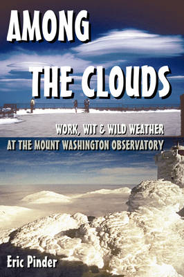 Among the Clouds: Work, Wit & Wild Weather at the Mount Washington Observatory (Paperback)