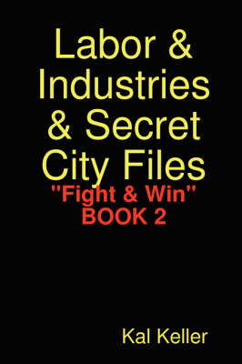 "Labor & Industries & Secret City Files ""Fight & Win"" (Paperback)"