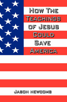 How the Teachings of Jesus Could Save America (Paperback)