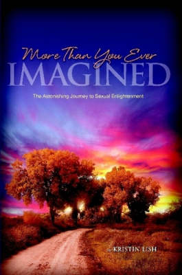 More Than You Ever Imagined--The Astonishing Journey to Sexual Enlightenment (Paperback)