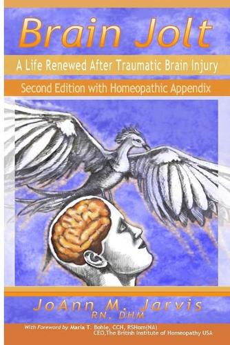 Brain Jolt: A Life Renewed After Traumatic Brain Injury, Second Edition with Homeopathic Appendix (Paperback)