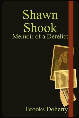 Shawn Shook: Memoir of a Derelict (Paperback)