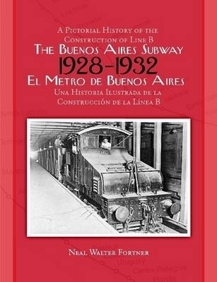 The Buenos Aires Subway: A Pictorial History of the Construction of Line B, 1928 -- 1932 (Paperback)