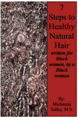 Seven Steps to Healthy Natural Hair: Written for Black Women, by a Black Woman (Paperback)