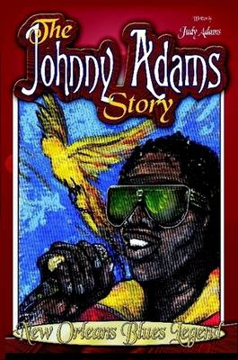 The Johnny Adams Story, New Orleans Famous Blues Legend (Paperback)