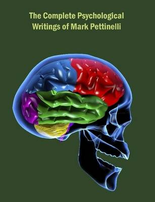 The Complete Psychological Writings of Mark Pettinelli (Paperback)