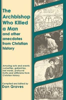 The Archbishop Who Killed a Man and Other Anecdotes from Christian History (Paperback)