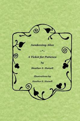 Awakening Alice ~*~ A Ticket for Patience (Paperback)