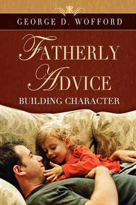 FATHERLY ADVICE ~ Building Character (Paperback)