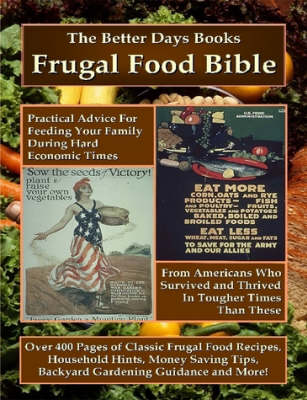 The Better Days Books Frugal Food Bible: Practical Advice for Feeding Your Family During Hard Economic Times From Americans Who Survived and Thrived In Tougher Times Than These (Paperback)