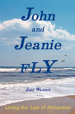 John and Jeanie Fly: Living the Law of Attraction (Paperback)