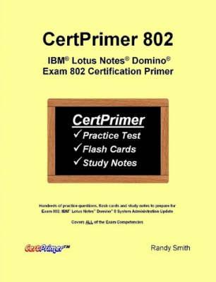 CertPrimer 802: IBM Lotus Notes Domino Exam 802 Certification Primer (Paperback)