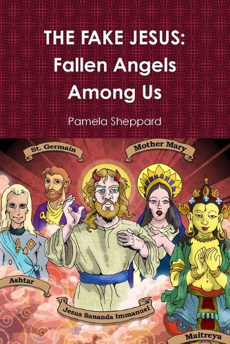 THE FAKE JESUS: Fallen Angels Among Us (Paperback)