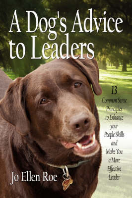 A Dog's Advice to Leaders: 13 Common Sense Principles to Enhance Your People Skills and Make You a More Effective Leader (Paperback)