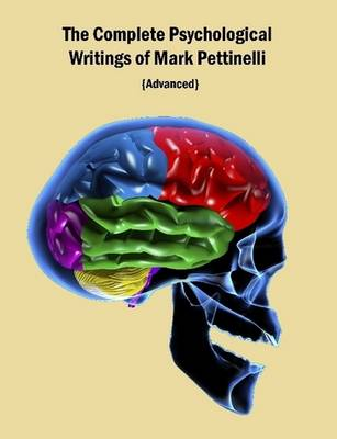 The Complete Psychological Writings of Mark Pettinelli: Advanced (Paperback)