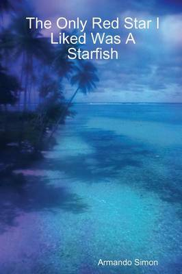 The Only Red Star I Liked Was a Starfish (Paperback)