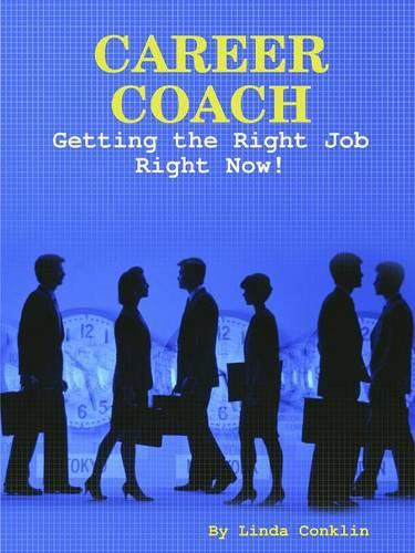 Career Coach - Getting The Right Job Right Now! (Paperback)