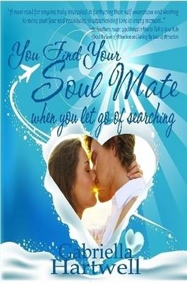 You Find Your Soul Mate When You Let Go of Searching (Paperback)