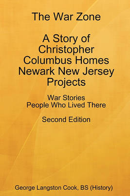 The War Zone a Story of Christopher Columbus Homes Newark New Jersey Projects People Who Lived There Second Edition (Paperback)