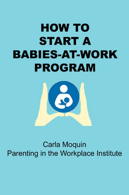 How to Start a Babies-at-Work Program (Paperback)