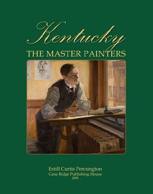 Kentucky: The Master Painters from the Frontier Era to the Great Depression (Hardback)