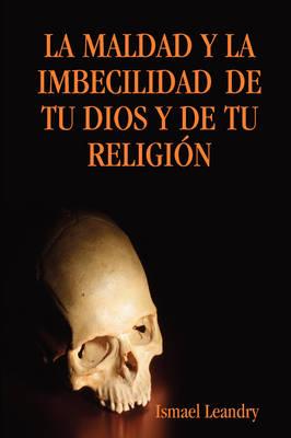 """LA Maldad Y La Imbecilidad De Tu Dios Y De Tu Religia""""N (Paperback)"""