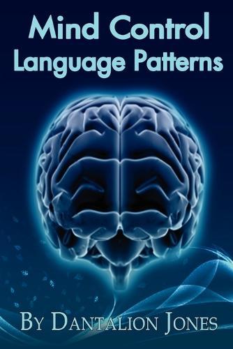 Mind Control Language Patterns (Paperback)