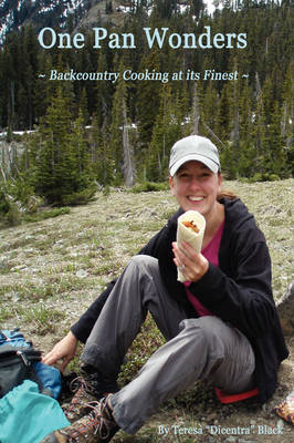 One Pan Wonders ~ Backcountry Cooking at Its Finest (Paperback)