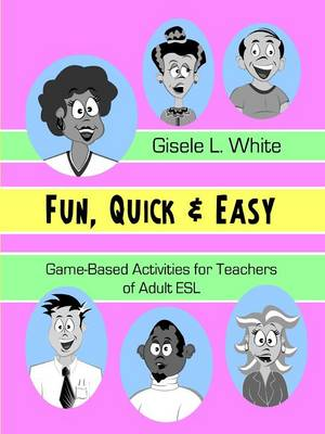 Fun, Quick & Easy : Game-Based Activities for Teachers of Adult ESL (Paperback)