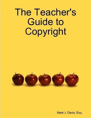 The Teacher's Guide to Copyright (Paperback)