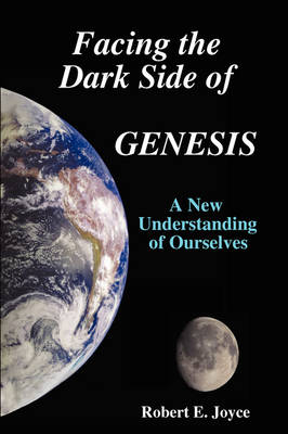 Facing the Dark Side of GENESIS: A New Understanding of Ourselves (Paperback)