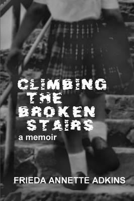 Climbing the Broken Stairs, a Memoir (Paperback)