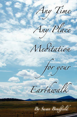 Any Time Any Place Meditation for Your Earthwalk (Paperback)