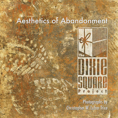 Aesthetics of Abandonment: The Dixie Square Project (Paperback)