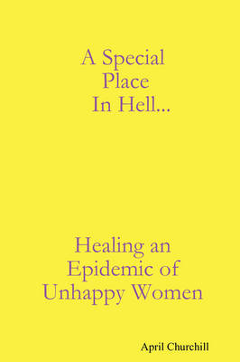 A Special Place In Hell... Healing an Epidemic of Unhappy Women (Paperback)