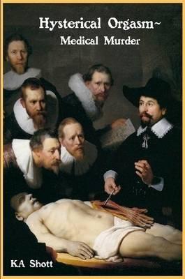 Hysterical Orgasm~Medical Murder (Paperback)