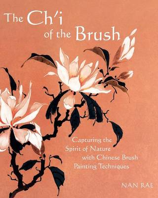 The Ch'i of the Brush: Capturing the Spirit of Nature with Chinese Brush Painting Techniques (Paperback)