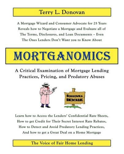 Mortganomics - A Critical Examination of Mortgage Lending Practices, Pricing, and Predatory Abuses (Paperback)