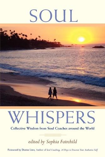 Soul Whispers: Collective Wisdom from Soul Coaches Around the World. (Paperback)