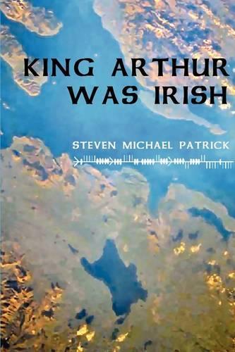 King Arthur Was Irish (Hardback)