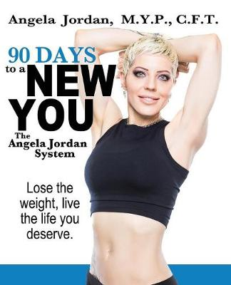 90 Days to a New You: The Angela Jordan System (Paperback)