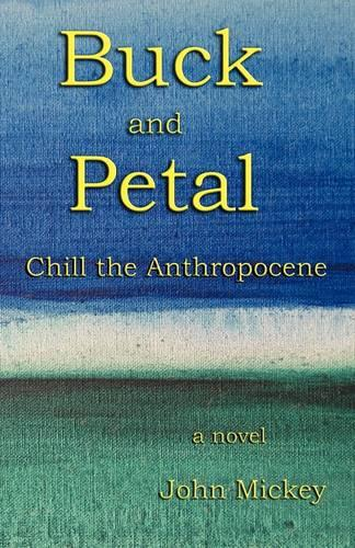Buck and Petal Chill the Anthropocene (Paperback)