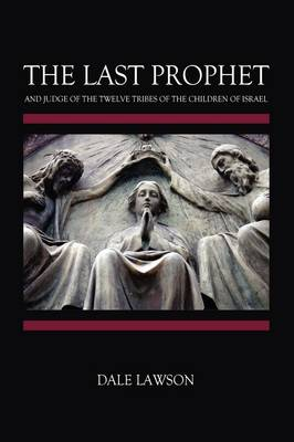 The Last Prophet and Judge of the Twelve Tribes of the Children of Israel (Hardback)