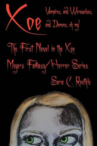 Xoe: Or Vampires, and Werewolves, and Demons, Oh My! the First Novel in the Xoe Meyers Young Adult Fantasy/Horror Series. (Paperback)