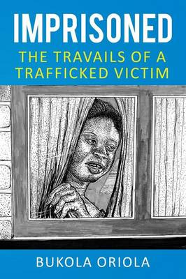 Imprisoned: The Travails of a Trafficked Victim (Paperback)
