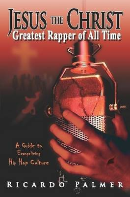 Jesus the Christ, Greatest Rapper of All Time (Paperback)