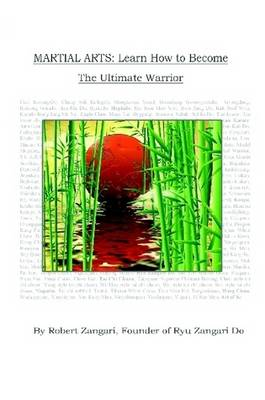 Martial Arts: Learn How to Become the Ultimate Warrior (Paperback)